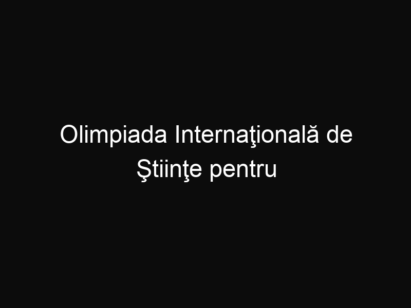 Olimpiada Internaţională de Ştiinţe pentru juniori a adus 6 medalii în ţară