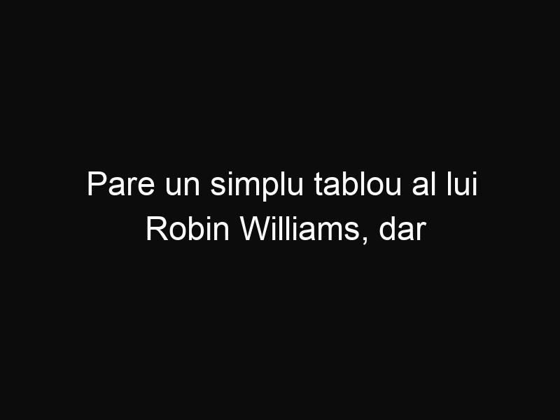 Pare un simplu tablou al lui Robin Williams, dar dacă privești cu atenție detaliile vei rămâne uimit!