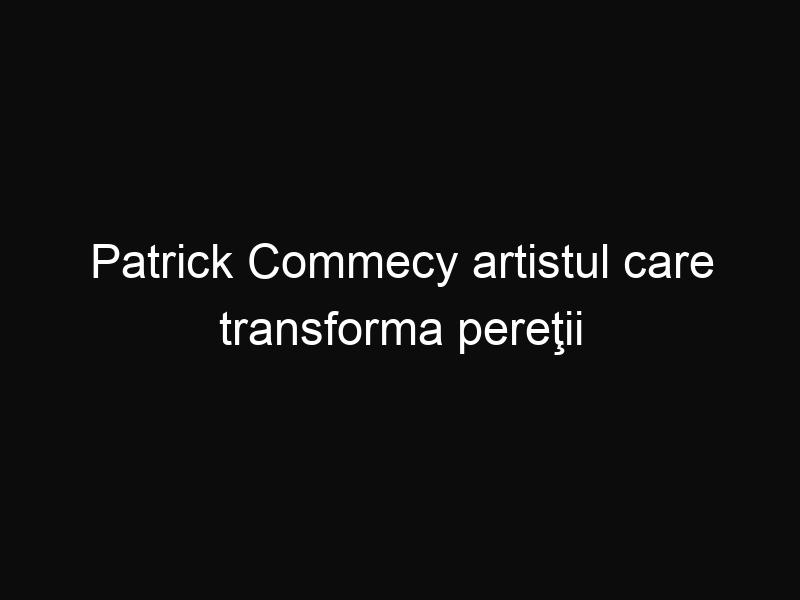 Patrick Commecy artistul care transforma pereţii gri ai clădirilor în poveşti