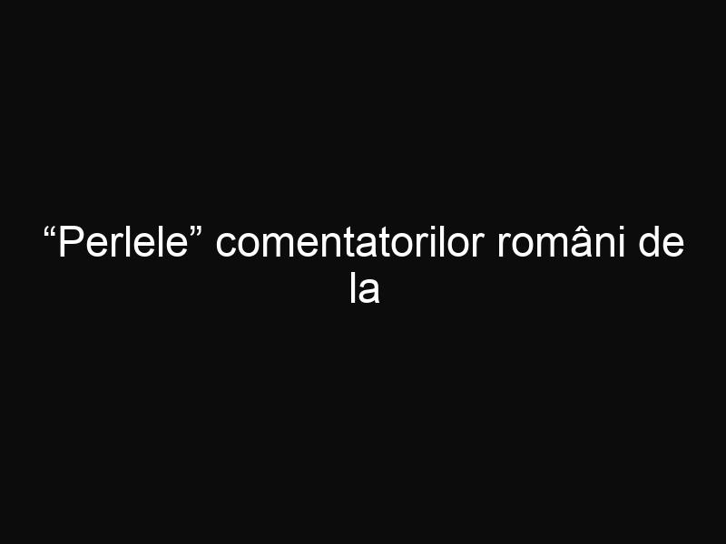 """""""Perlele"""" comentatorilor români de la Campionatul Mondial de Fotbal din Brazilia"""