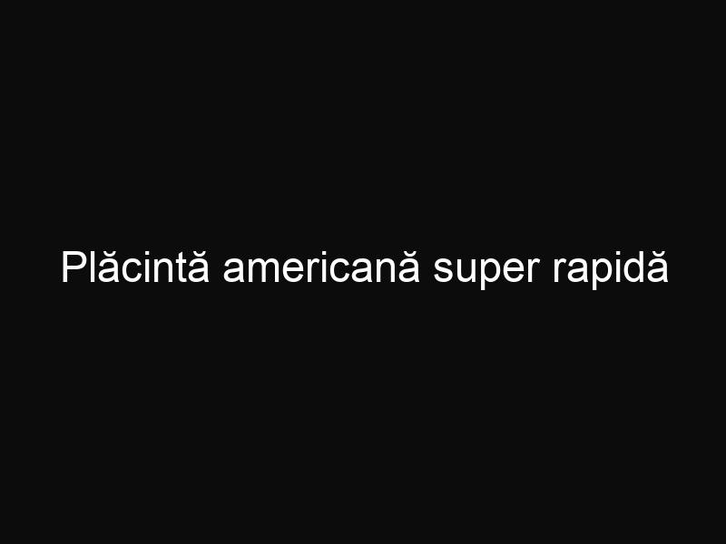 Plăcintă americană super rapidă