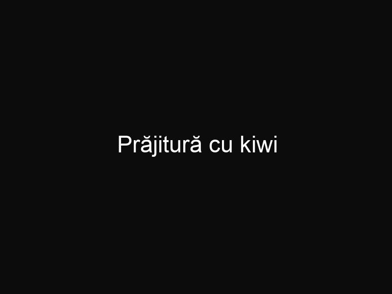 Prăjitură cu kiwi