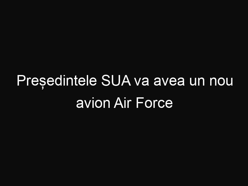 Președintele SUA va avea un nou avion Air Force One. Iată cum arată acesta la interior
