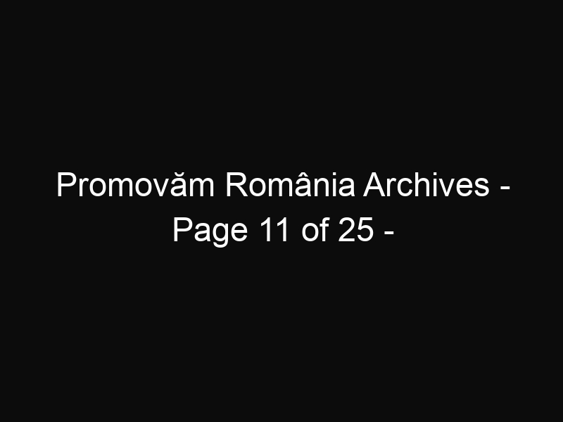 Promovăm România Archives - Page 11 of 25 - ShareThis