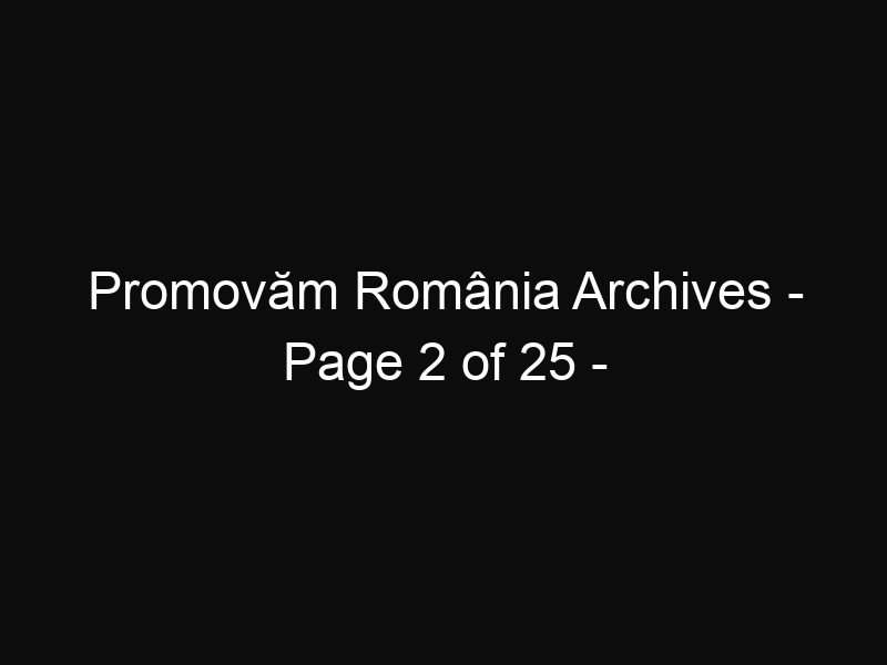 Promovăm România Archives - Page 2 of 25 - ShareThis