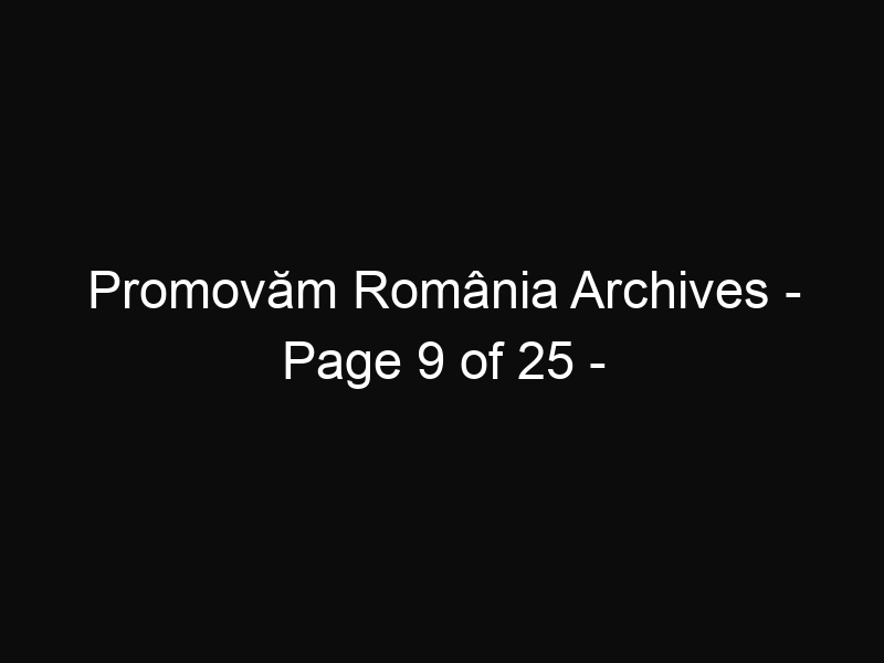 Promovăm România Archives - Page 9 of 25 - ShareThis