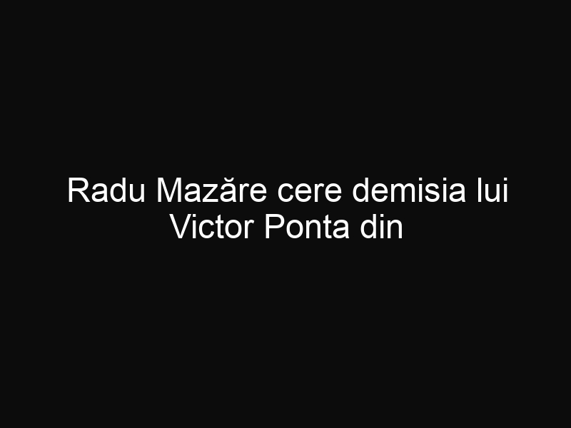 Radu Mazăre cere demisia lui Victor Ponta din fruntea PSD în timp ce, Liviu Dragnea respectă părerea lui Mazăre dar are o altă opinie