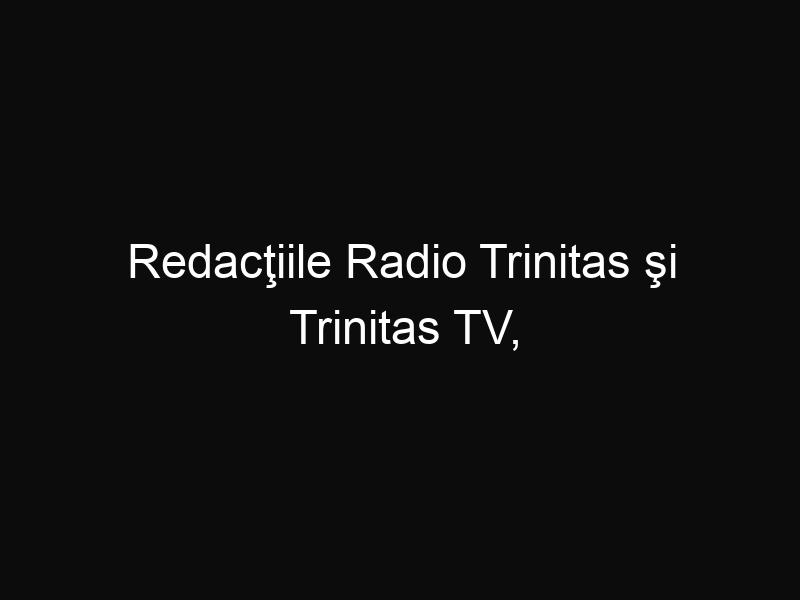 Redacţiile Radio Trinitas şi Trinitas TV, sfinţite de Patriarhul Daniel cu ajutorul trafaletului