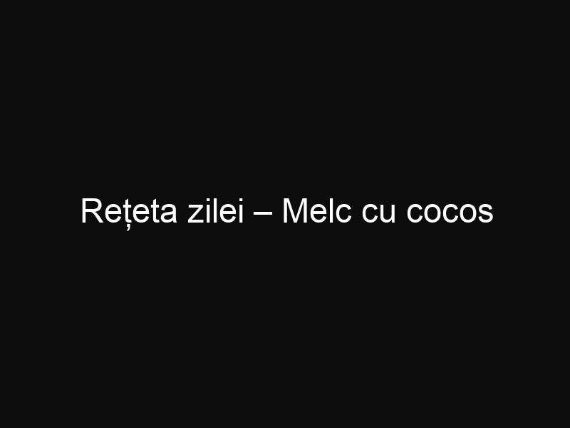 Rețeta zilei – Melc cu cocos