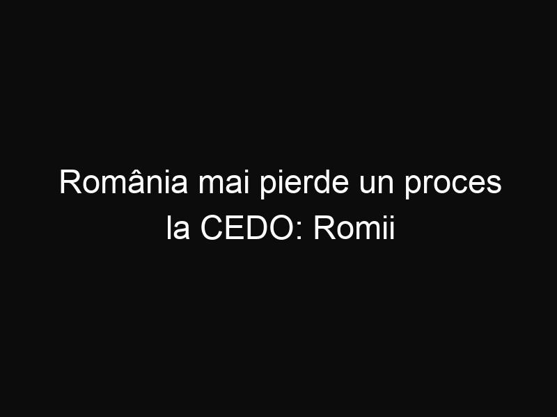 România mai pierde un proces la CEDO: Romii dintr-un oraș din Transilvania au câstigat procesul împotriva statului român