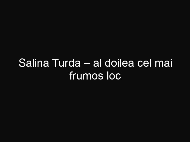 Salina Turda – al doilea cel mai frumos loc subteran din lume, potrivit CNN