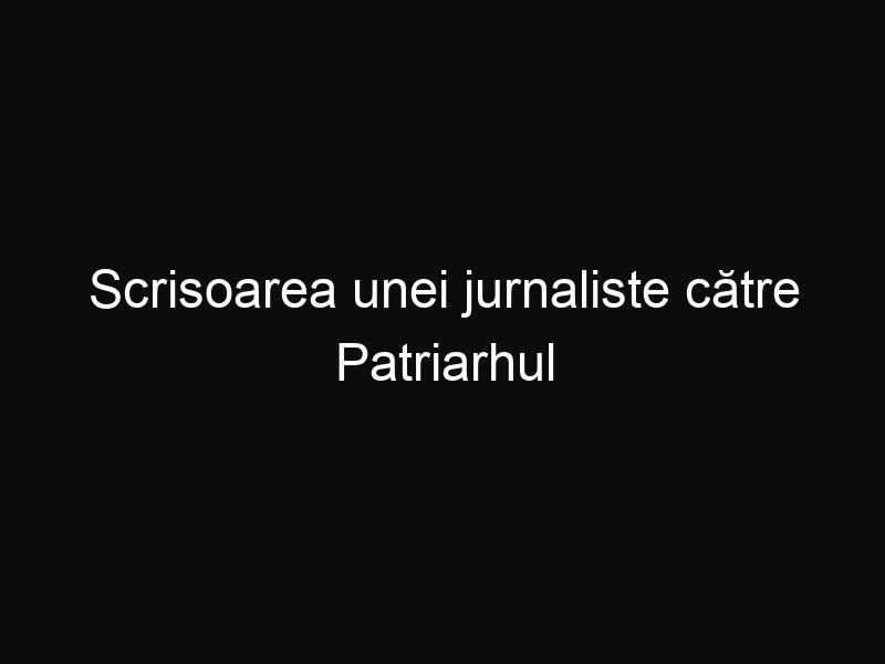 Scrisoarea unei jurnaliste către Patriarhul Daniel: Mi-ar fi plăcut să te dai dracului jos din Mercedesul cu scaune încălzite şi să mângâi mamele care îşi caută copiii, să le spui că le îngropi morţii fără bani
