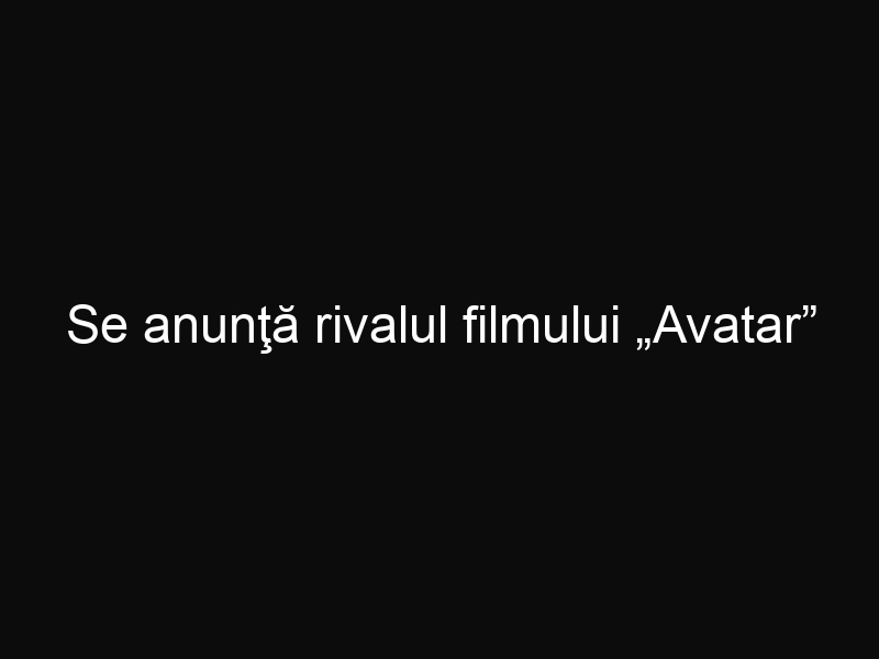 """Se anunţă rivalul filmului """"Avatar"""""""