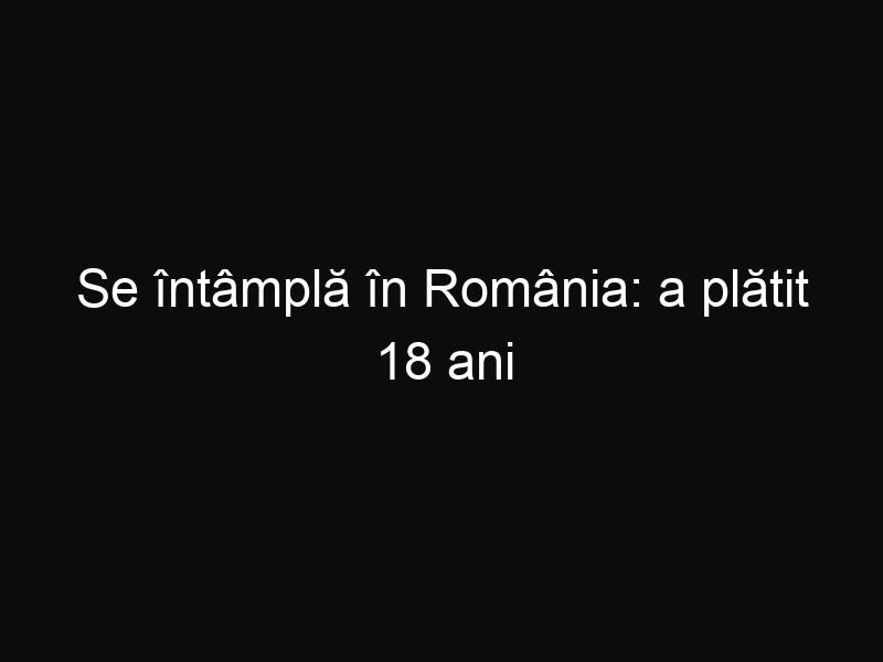 Se întâmplă în România: a plătit 18 ani pensie alimentară pentru un copil care nu era al lui
