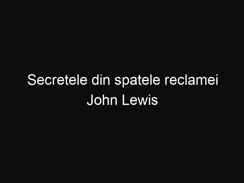 Secretele din spatele reclamei John Lewis