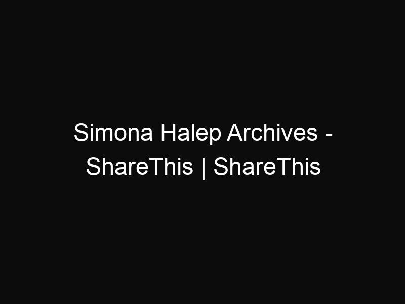 Simona Halep Archives - ShareThis | ShareThis