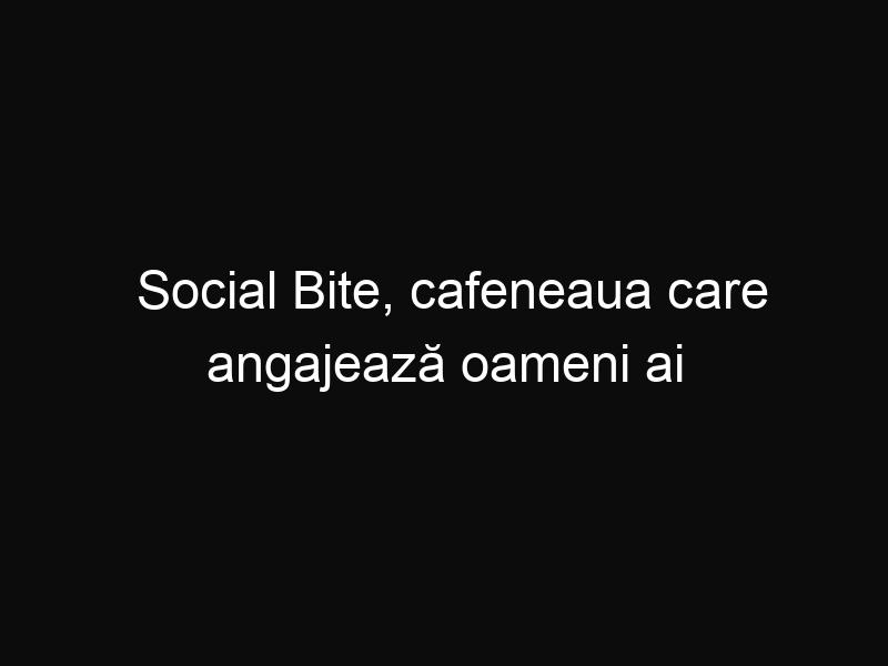 Social Bite, cafeneaua care angajează oameni ai străzii. O vizitează celebrităţi ca Leonardo DiCaprio şi George Clooney