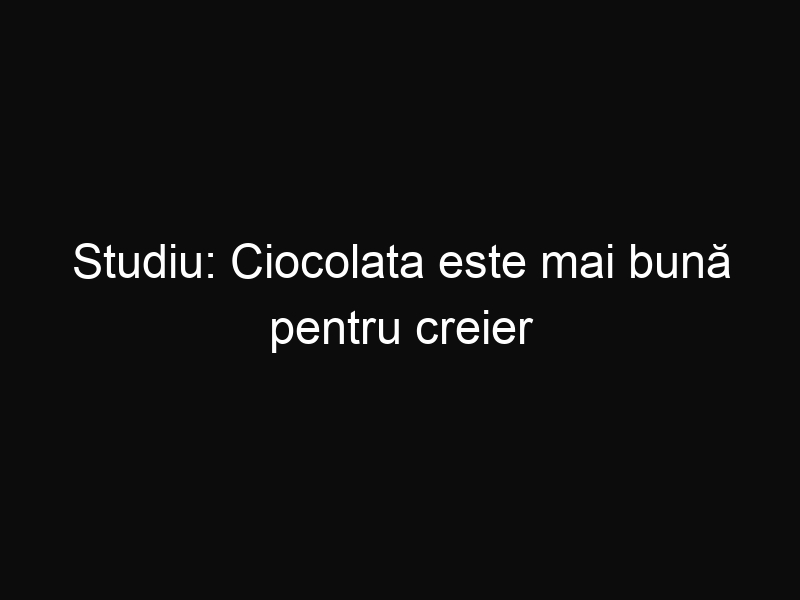 Studiu: Ciocolata este mai bună pentru creier decât exerciţiile