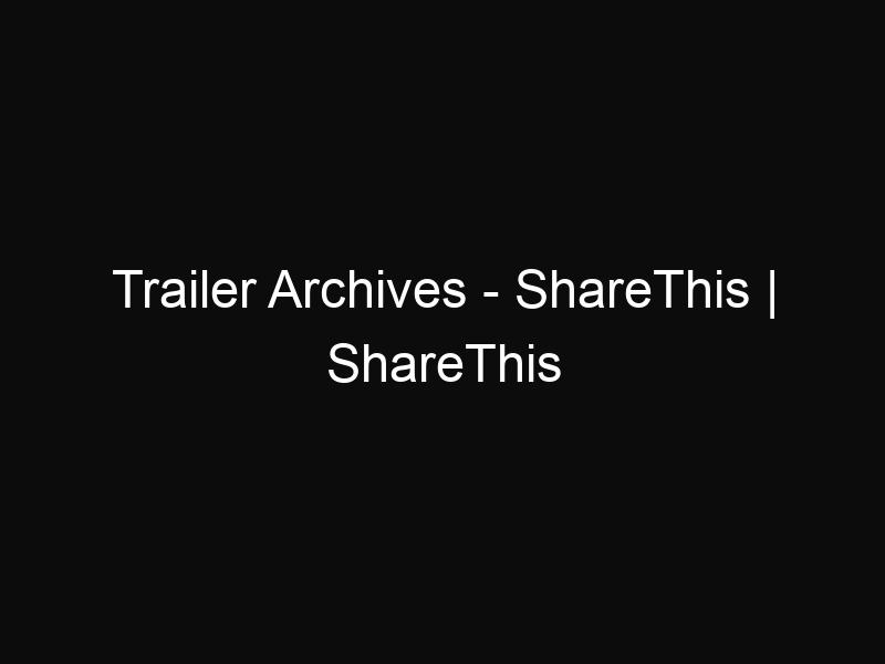 Trailer Archives - ShareThis | ShareThis