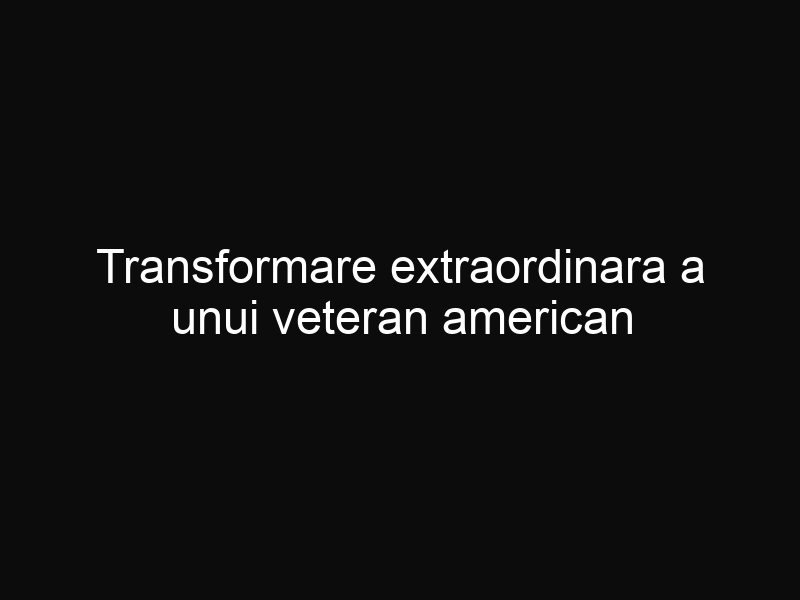 Transformare extraordinara a unui veteran american