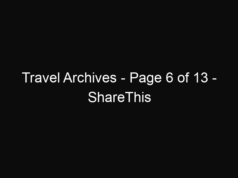 Travel Archives - Page 6 of 13 - ShareThis
