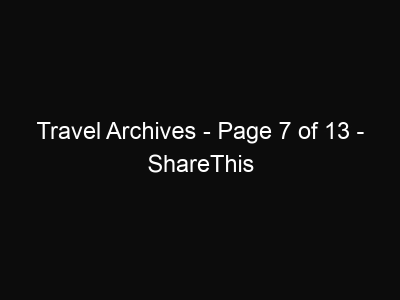 Travel Archives - Page 7 of 13 - ShareThis