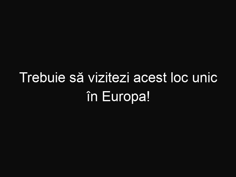 Trebuie să vizitezi acest loc unic în Europa! Tu ştiai de existenţa lui?