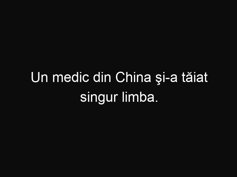 Un medic din China şi-a tăiat singur limba. Motivul este unul surprinzător