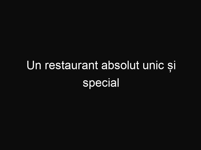 Un restaurant absolut unic și special