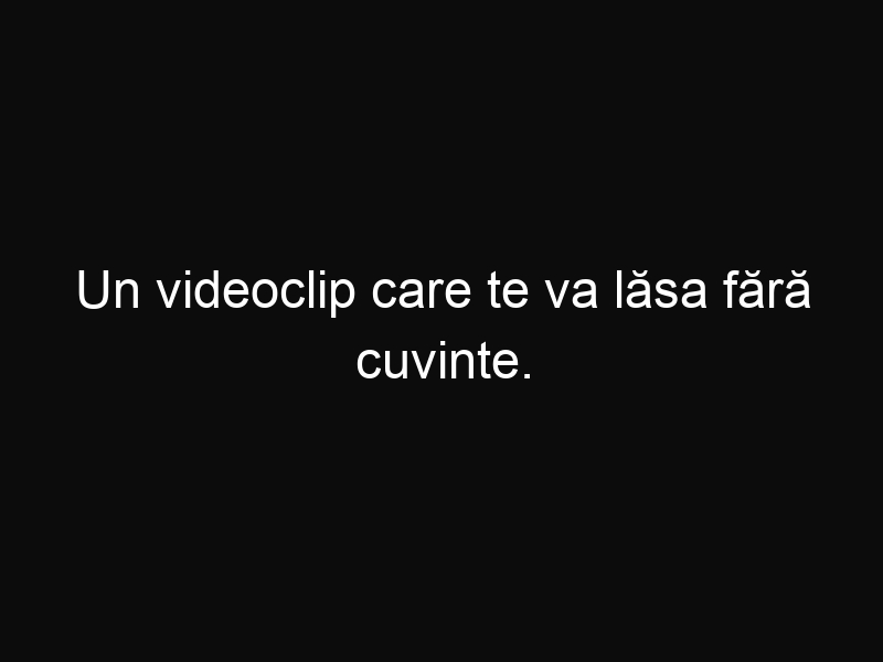 Un videoclip care te va lăsa fără cuvinte. Priveşte cât de uimitoare este natura