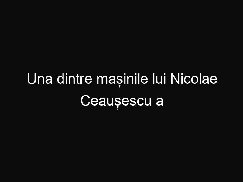 Una dintre mașinile lui Nicolae Ceaușescu a fost scoasă la vânzare