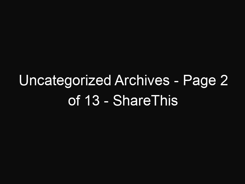 Uncategorized Archives - Page 2 of 13 - ShareThis