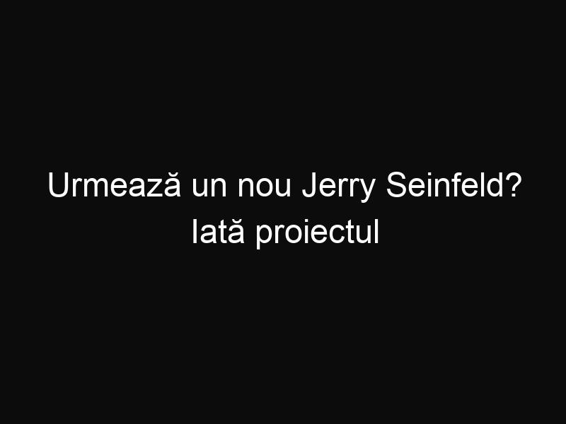 Urmează un nou Jerry Seinfeld? Iată proiectul secret care începe să iasă la iveală