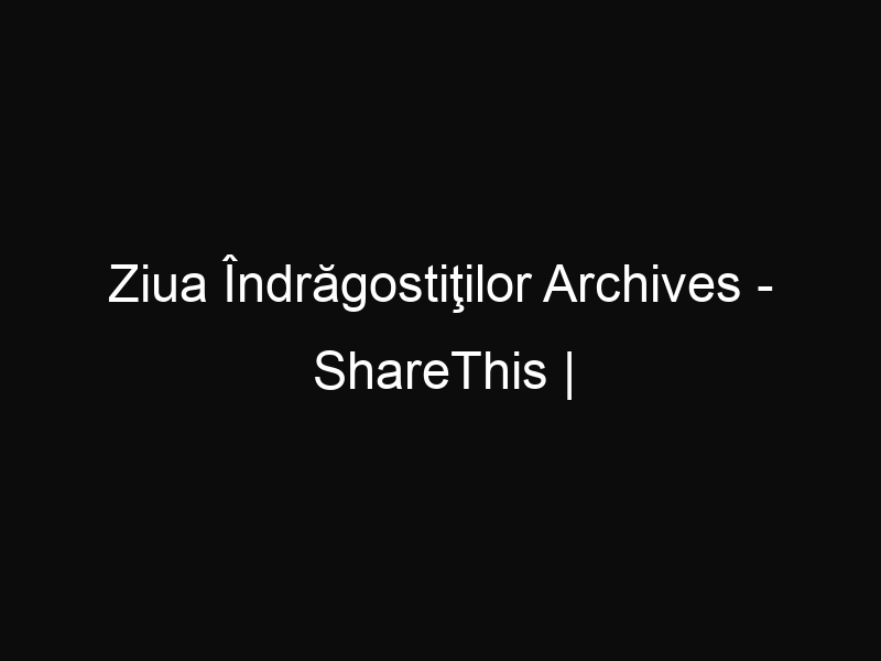 Ziua Îndrăgostiţilor Archives - ShareThis | ShareThis