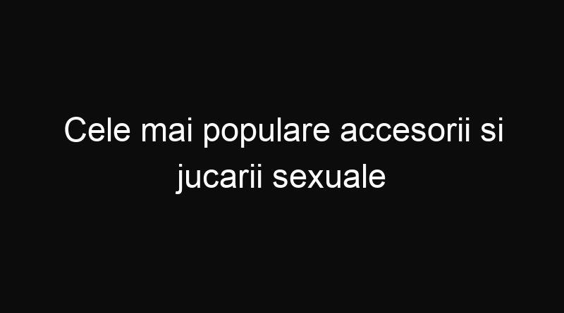 Cele mai populare accesorii si jucarii sexuale din 2021